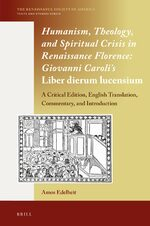 Cover Humanism, Theology, and Spiritual Crisis in Renaissance Florence: Giovanni Caroli's <i>Liber dierum lucensium</i>