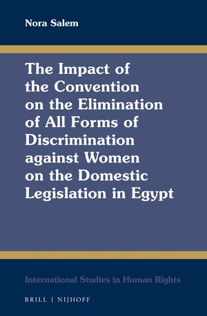 Cover The Impact of the Convention on the Elimination of All Forms of Discrimination against Women on the Domestic Legislation in Egypt
