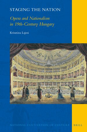 Cover Staging the Nation: Opera and Nationalism in 19th-Century Hungary