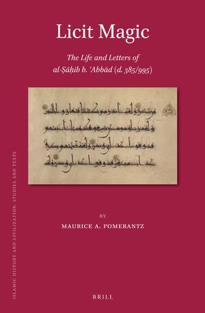 Cover Licit Magic: The Life and Letters of al-Ṣāḥib b. ʿAbbād (d. 385/995)