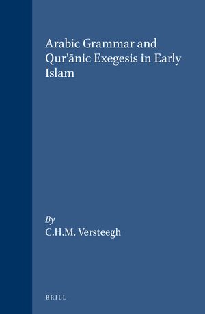 Arabic Grammar and Qur'ānic Exegesis in Early Islam | brill