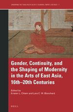 Cover Gender, Continuity, and the Shaping of Modernity in the Arts of East Asia, 16th–20th Centuries