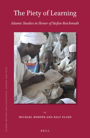 Cover The Piety of Learning: Islamic Studies in Honor of Stefan Reichmuth
