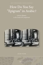 "Cover How Do You Say ""Epigram"" in Arabic?: Literary History at the Limits of Comparison"