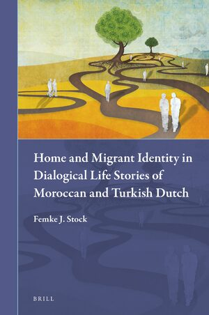 Cover Home and Migrant Identity in Dialogical Life Stories of Moroccan and Turkish Dutch