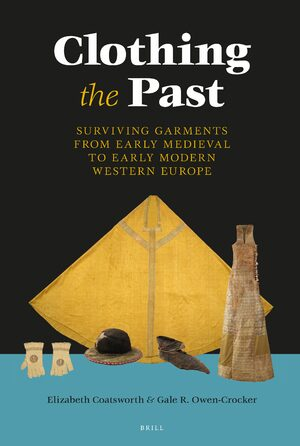 Cover Clothing the Past: Surviving Garments from Early Medieval to Early Modern Western Europe
