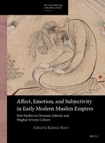Affect, Emotion, and Subjectivity in Early Modern Muslim Empires: New Studies in Ottoman, Safavid, and Mughal Art and Culture