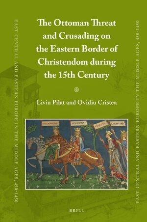 Cover The Ottoman Threat and Crusading on the Eastern Border of Christendom during the 15th Century