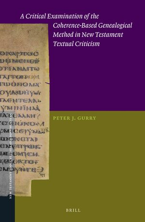 Cover A Critical Examination of the Coherence-Based Genealogical Method in New Testament Textual Criticism