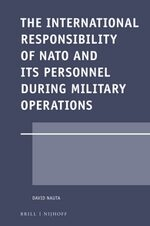 The International Responsibility of NATO and its Personnel during Military Operations