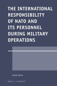 Cover The International Responsibility of NATO and its Personnel during Military Operations