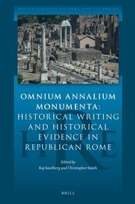 Omnium Annalium Monumenta: Historical Writing and Historical Evidence in Republican Rome