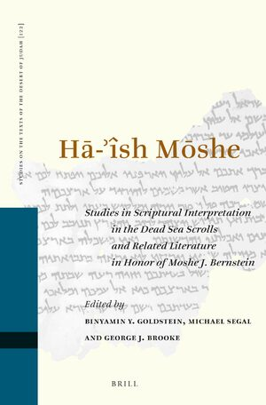 HĀ-'ÎSH MŌSHE: Studies in Scriptural Interpretation in the Dead Sea Scrolls and Related Literature in Honor of Moshe J. Bernstein