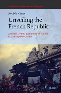 Cover Unveiling the French Republic: National Identity, Secularism, and Islam in Contemporary France