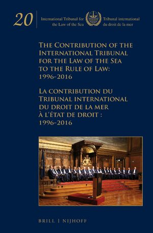 Cover The Contribution of the International Tribunal for the Law of the Sea to the Rule of Law: 1996-2016 / La contribution du Tribunal international du droit de la mer à l'état de droit: 1996-2016
