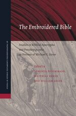 The Embroidered Bible: Studies in Biblical Apocrypha and Pseudepigrapha in Honour of Michael E. Stone