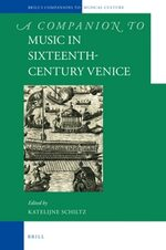 Cover A Companion to Music in Sixteenth-Century Venice