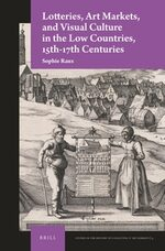 Cover Lotteries, Art Markets, and Visual Culture in the Low Countries, 15th-17th Centuries