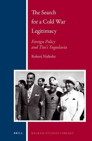 Cover The Search for a Cold War Legitimacy: Foreign Policy and Tito's Yugoslavia