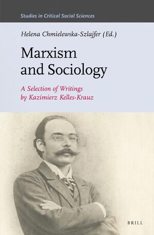 Cover Marxism and Sociology: A Selection of Writings by Kazimierz Kelles-Krauz