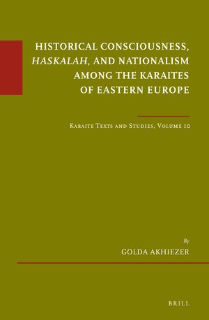 Cover Historical Consciousness, <i>Haskalah</i>, and Nationalism among the Karaites of Eastern Europe