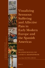 Visualizing Sensuous Suffering and Affective Pain in Early Modern Europe and the Spanish Americas