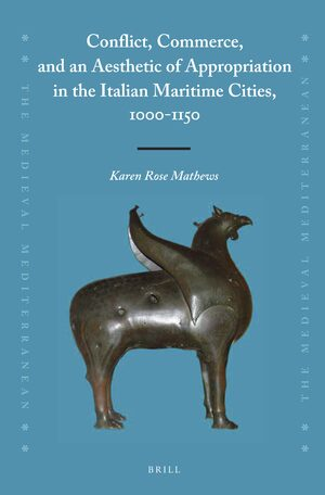 Cover Conflict, Commerce, and an Aesthetic of Appropriation in the Italian Maritime Cities, 1000-1150