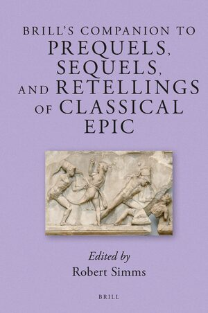 Brill's Companion to Prequels, Sequels, and Retellings of Classical Epic