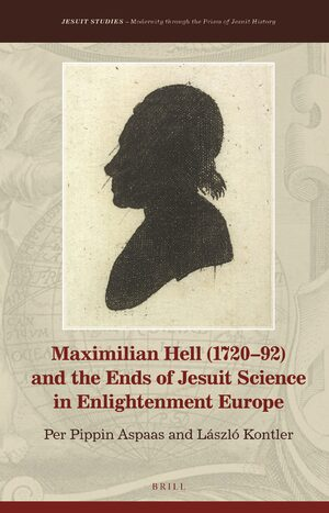Cover Maximilian Hell (1720–92) and the Ends of Jesuit Science in Enlightenment Europe