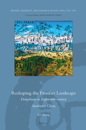 Cover Reshaping the Frontier Landscape: Dongchuan in Eighteenth-century Southwest China