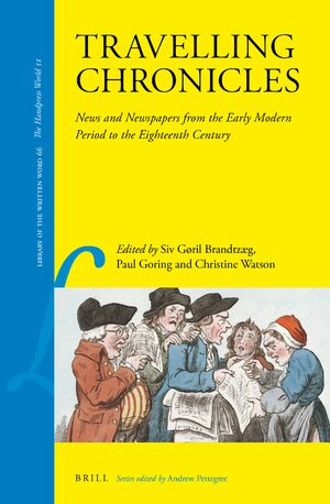 Cover Travelling Chronicles: News and Newspapers from the Early Modern Period to the Eighteenth Century
