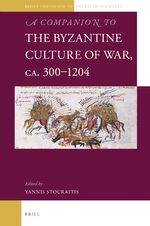A Companion to the Byzantine Culture of War, ca. 300-1204
