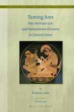 Cover Taming Ares: War, Interstate Law, and Humanitarian Discourse in Classical Greece