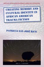 Cover Creating Memory and Cultural Identity in African American Trauma Fiction