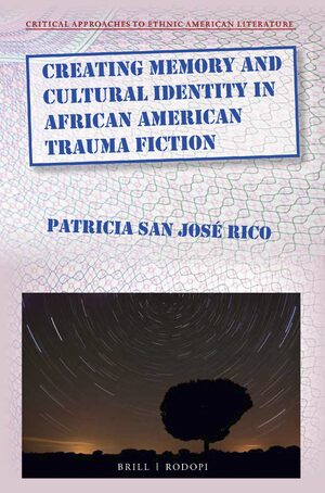 Creating Memory and Cultural Identity in African American Trauma Fiction