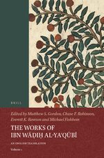 Cover The Works of Ibn Wāḍiḥ al-Yaʿqūbī (Volume 1)