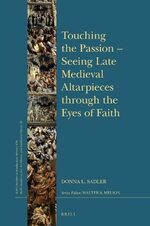 Touching the Passion — Seeing Late Medieval Altarpieces through the Eyes of Faith