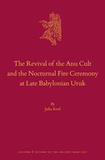 Cover The Revival of the Anu Cult and the Nocturnal Fire Ceremony at Late Babylonian Uruk