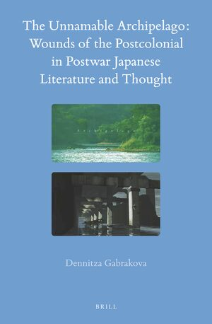 Cover The Unnamable Archipelago: Wounds of the Postcolonial in Postwar Japanese Literature and Thought