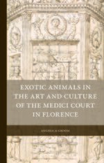 Cover Exotic Animals in the Art and Culture of the Medici Court in Florence