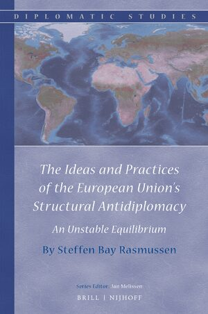 Cover The Ideas and Practices of the European Union's Structural Antidiplomacy