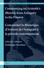 Cover Commenting on Aristotle's <i>Rhetoric</i>, from Antiquity to the Present / Commenter la <i>Rhétorique</i> d'Aristote, de l'Antiquité à la période contemporaine