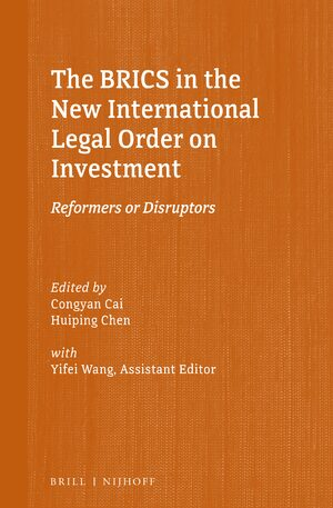 Cover The BRICS in the New International Legal Order on Investment