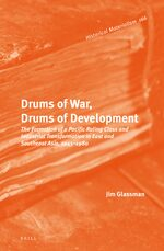 Cover Drums of War, Drums of Development: The Formation of a Pacific Ruling Class and Industrial Transformation in East and Southeast Asia, 1945-1980