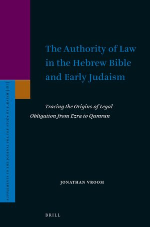 Cover The Authority of Law in the Hebrew Bible and Early Judaism