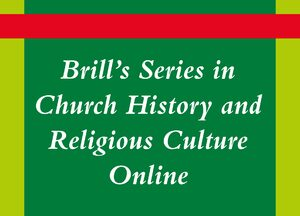 Brill's Series in Church History and Religious Culture Online