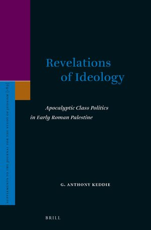 Cover Revelations of Ideology: Apocalyptic Class Politics in Early Roman Palestine