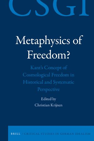 Metaphysics of Freedom? Kant's Concept of Cosmological Freedom in Historical and Systematic Perspective