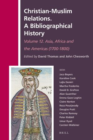 Cover Christian-Muslim Relations. A Bibliographical History. Volume 12 Asia, Africa and the Americas (1700-1800)