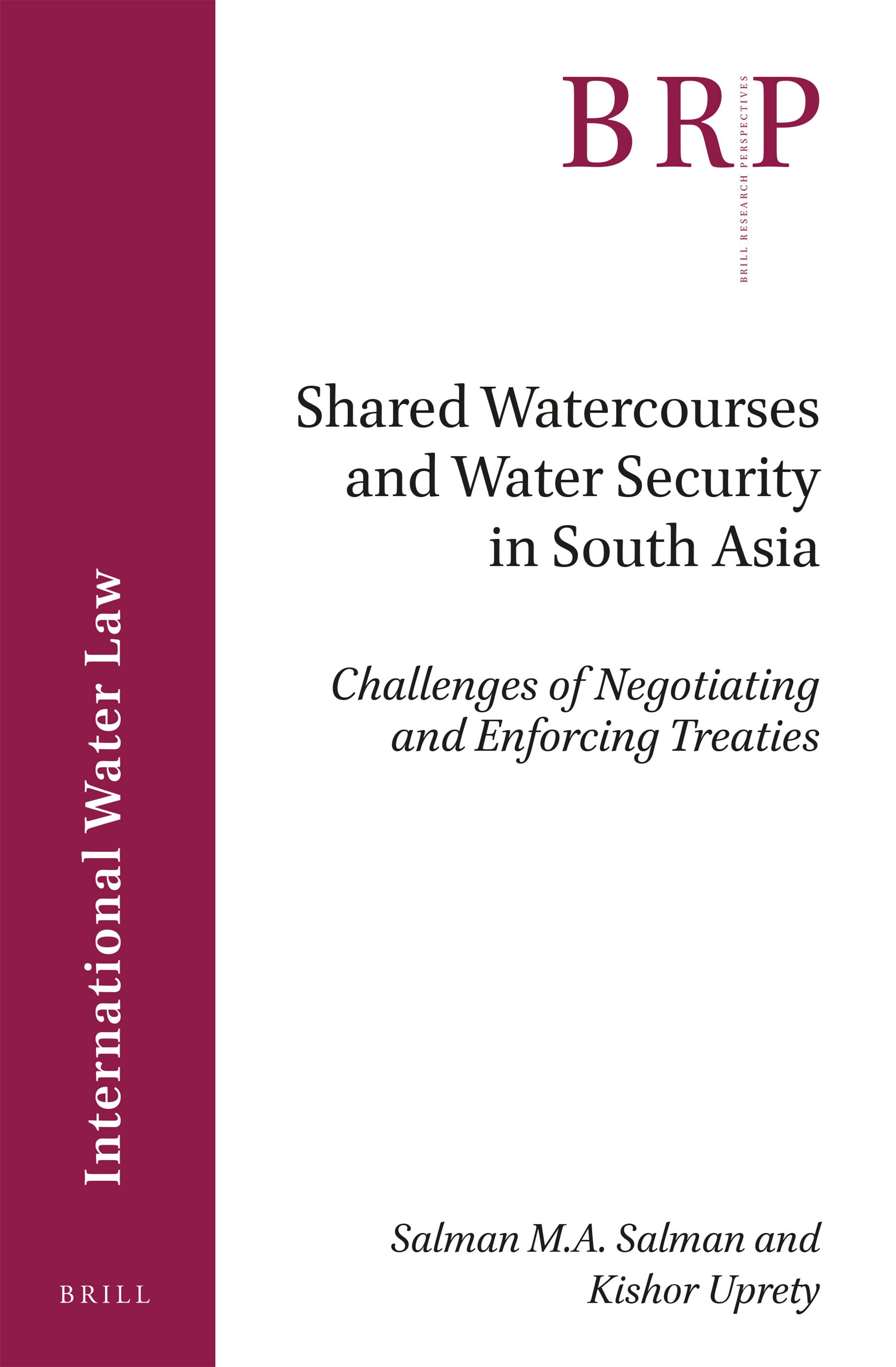 Shared Watercourses And Water Security In South Asia Challenges Of Negotiating And Enforcing Treaties In Shared Watercourses And Water Security In South Asia